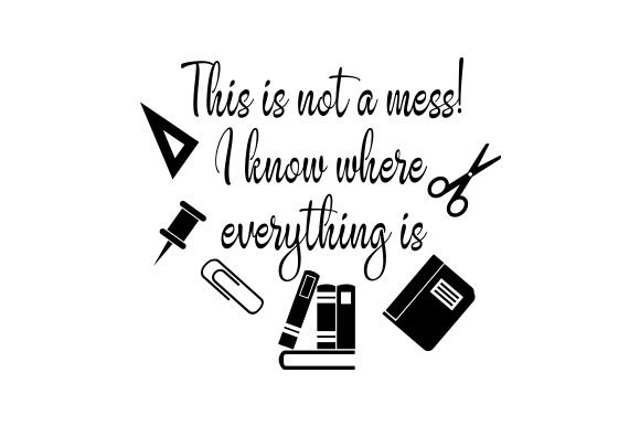 This is Not a Mess! I Know Where Everything is Hobbies Craft Cut File By Creative Fabrica Crafts - Image 1