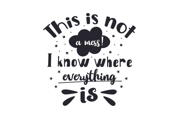 This is Not a Mess! I Know Where Everything is Hobbies Craft Cut File By Creative Fabrica Crafts