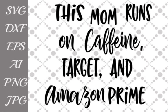 Download Free This Mom Runs On Caffeine Target And Amazon Prime Svg Graphic By for Cricut Explore, Silhouette and other cutting machines.