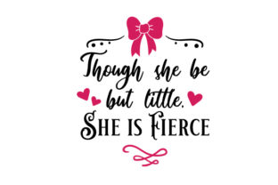 Though She Be but Little, She is Fierce Craft Design By Creative Fabrica Crafts