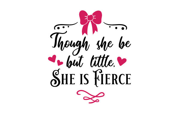 Though She Be but Little, She is Fierce Bedroom Craft Cut File By Creative Fabrica Crafts