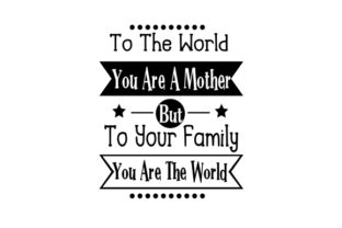 To the World You Are a Mother but to Your Family You Are the World. Craft Design By Creative Fabrica Crafts