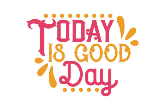 Today Is Good Day Quote Svg Cut Graphic By Thelucky Creative