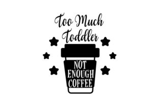 Too Much Toddler Not Enough Coffee Craft Design By Creative Fabrica Crafts