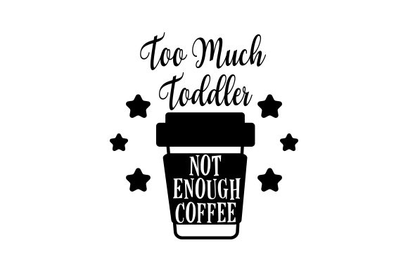 Download Free Too Much Toddler Not Enough Coffee Svg Cut File By Creative for Cricut Explore, Silhouette and other cutting machines.
