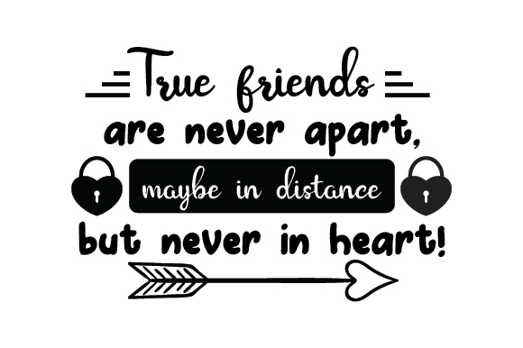 Download Free True Friends Are Never Apart Maybe In Distance But Never In Heart for Cricut Explore, Silhouette and other cutting machines.
