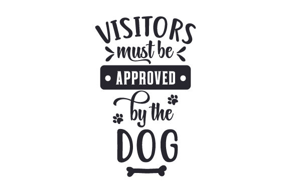 Visitors Must Be Approved by the Dog Dogs Craft Cut File By Creative Fabrica Crafts