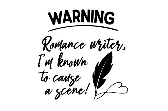 WARNING Romance Writer, I'm Known to Cause a Scene! Hobbies Craft Cut File By Creative Fabrica Crafts