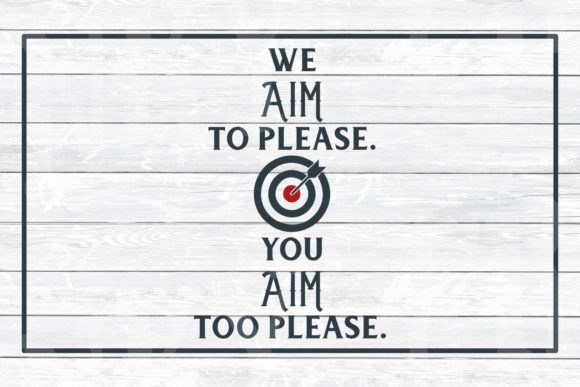 We Aim To Please You Aim Too Please Svg Graphic By