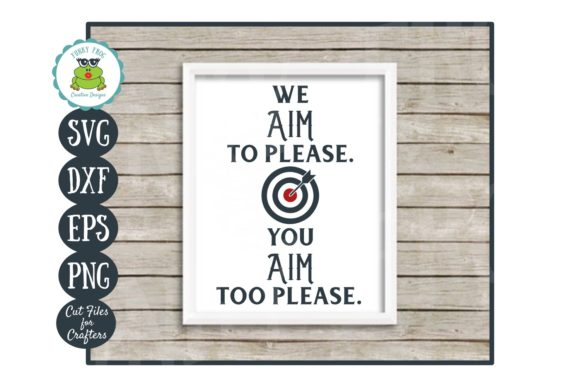 Download Free We Aim To Please You Aim Too Please Svg Graphic By for Cricut Explore, Silhouette and other cutting machines.