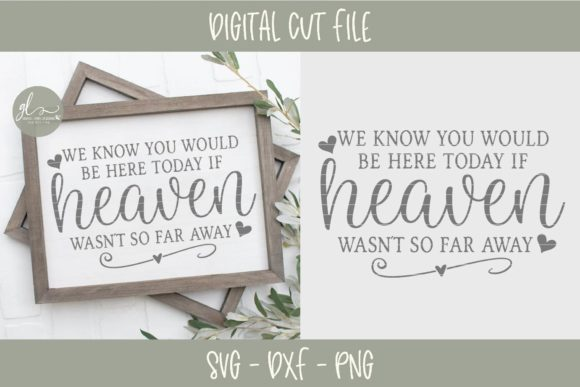 We Know You Would Be Here Today if Heaven Wasn't so Far Away Graphic Crafts By GraceLynnDesigns