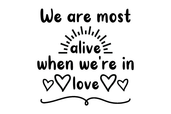 Download Free We Are Most Alive When We Re In Love Svg Cut File By Creative for Cricut Explore, Silhouette and other cutting machines.