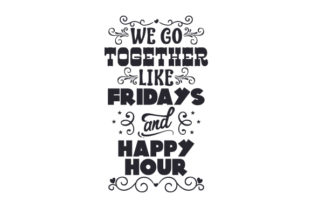 We Go Together Like Fridays and Happy Hour Happy Hour Craft Cut File By Creative Fabrica Crafts