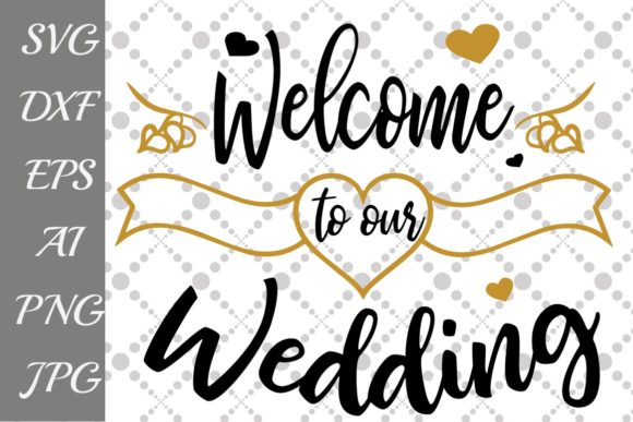 Download Free Welcome To Our Wedding Svg Graphic By Prettydesignstudio for Cricut Explore, Silhouette and other cutting machines.