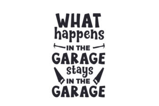 What Happens in the Garage, Stays in the Garage Garage Craft Cut File By Creative Fabrica Crafts