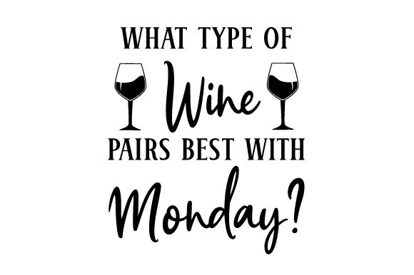 Download Free What Type Of Wine Pairs Best With Monday Svg Cut File By for Cricut Explore, Silhouette and other cutting machines.