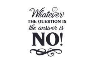 Whatever the Question is, the Answer is NO! Craft Design By Creative Fabrica Crafts