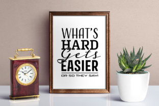 What's Hard Gets Easier Graphic By Design A Lot