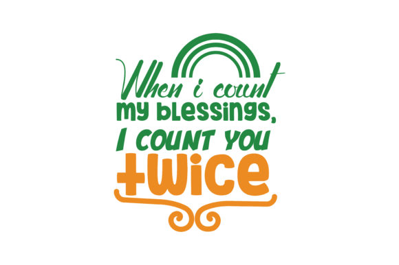 Download Free When I Count My Blessings I Count You Twice Quote Svg Cut for Cricut Explore, Silhouette and other cutting machines.