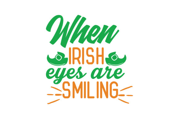 Download Free When Irish Eyes Are Smiling Quote Svg Cut Graphic By Thelucky Creative Fabrica for Cricut Explore, Silhouette and other cutting machines.