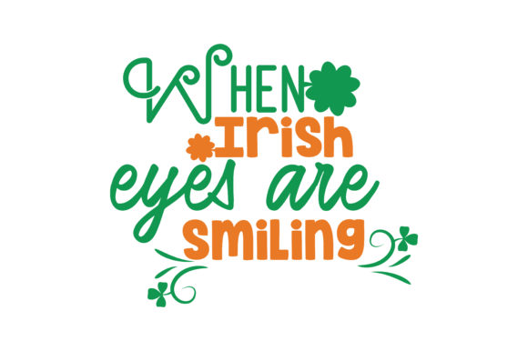 When Irish Eyes Are Smiling Quote Svg Cut Graphic By Thelucky Creative Fabrica