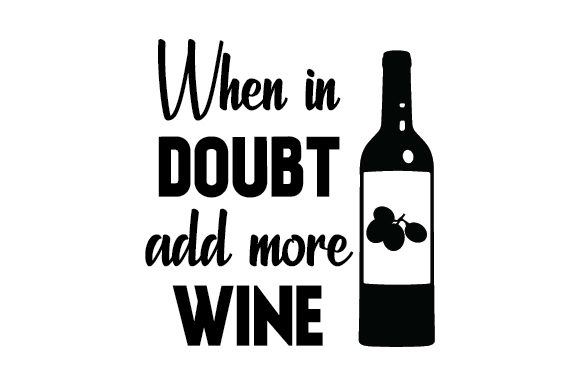 Download Free When In Doubt Add More Wine Svg Cut File By Creative Fabrica for Cricut Explore, Silhouette and other cutting machines.