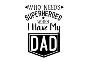 Who Needs Superheroes when I Have My Dad Craft Design By Creative Fabrica Crafts