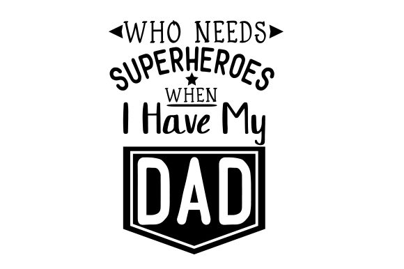 Who Needs Superheroes when I Have My Dad Father's Day Craft Cut File By Creative Fabrica Crafts