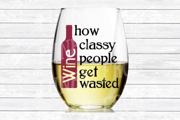 Download Free Wine How Classy People Get Drunk Svg Graphic By for Cricut Explore, Silhouette and other cutting machines.