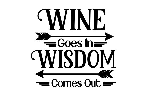 Wine Goes In Wisdom Comes Out Svg Cut File By Creative Fabrica