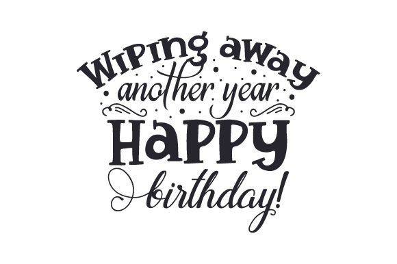 Download Free Wiping Away Another Year Happy Birthday Svg Cut File By for Cricut Explore, Silhouette and other cutting machines.