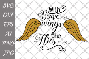 Download Free With Brave Wings She Flies Svg Graphic By Prettydesignstudio for Cricut Explore, Silhouette and other cutting machines.