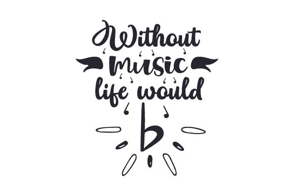 Without Music, Life Would B Music Craft Cut File By Creative Fabrica Crafts