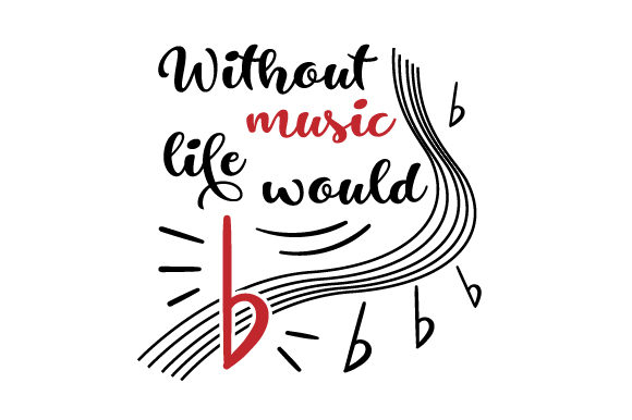 Download Free Without Music Life Would B Svg Cut File By Creative Fabrica for Cricut Explore, Silhouette and other cutting machines.