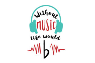 Without Music, Life Would B Craft Design By Creative Fabrica Crafts