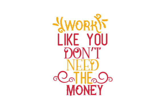 Download Free Work Like You Don T Need The Money Quote Svg Cut Graphic By Thelucky Creative Fabrica for Cricut Explore, Silhouette and other cutting machines.