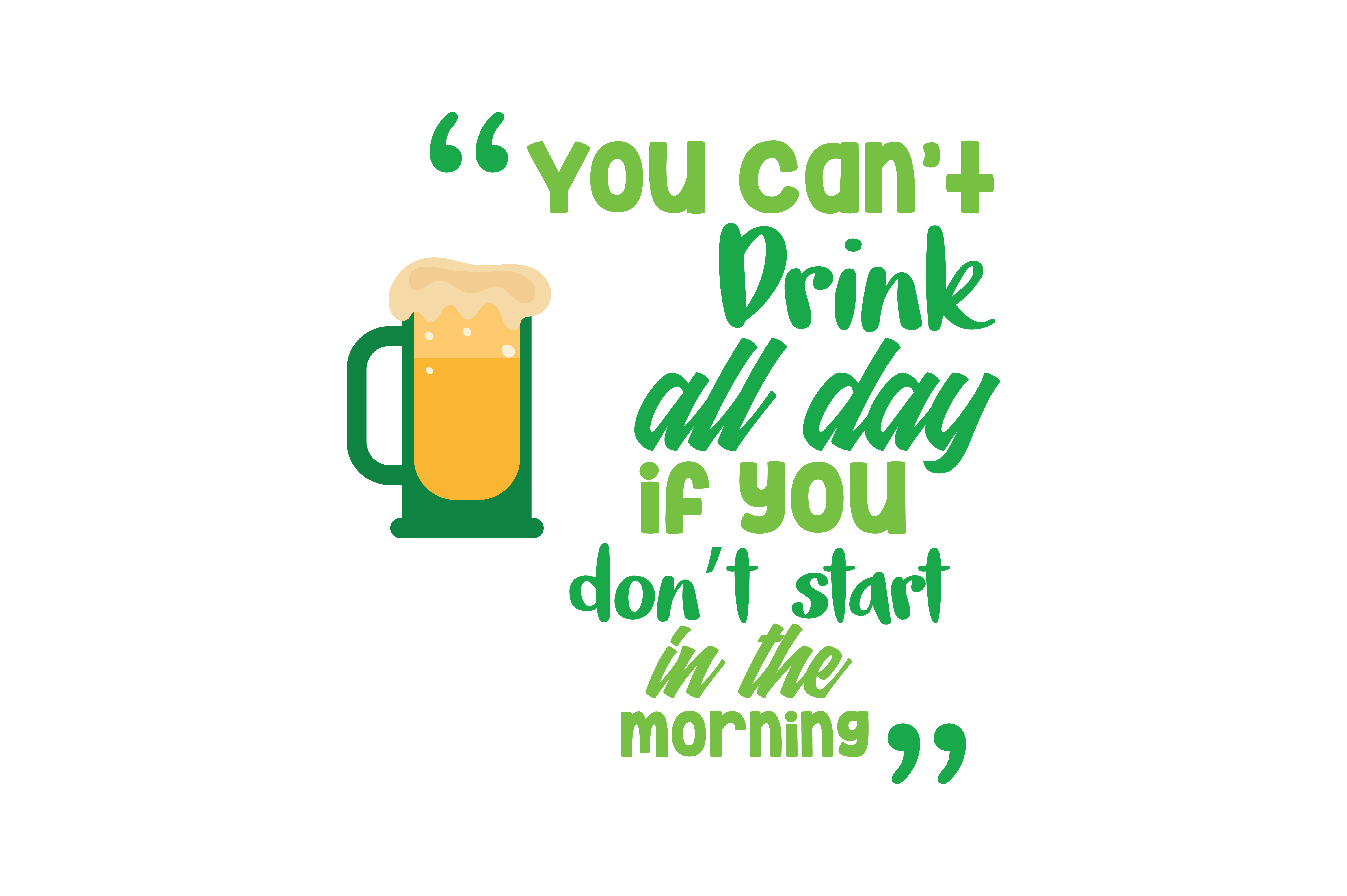 Download Free You Can T Drink All Day If You Don T Start In The Morning Quote for Cricut Explore, Silhouette and other cutting machines.