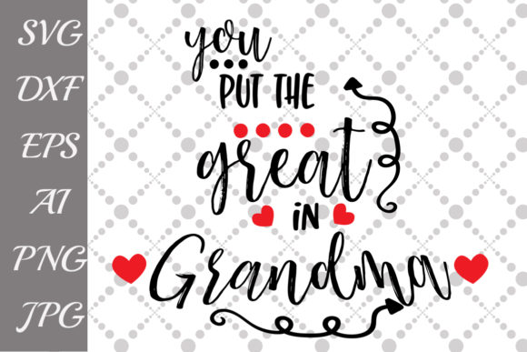 Download Free You Put The Great In Grandma Svg Graphic By Prettydesignstudio for Cricut Explore, Silhouette and other cutting machines.