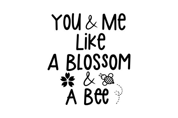 You and Me, Like a Blossom and a Bee Love Craft Cut File By Creative Fabrica Crafts