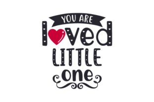 You Are Loved, Little One Craft Design By Creative Fabrica Crafts