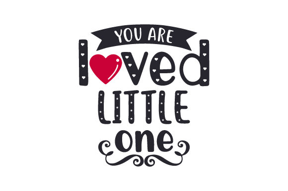 You Are Loved, Little One Baby Craft Cut File By Creative Fabrica Crafts