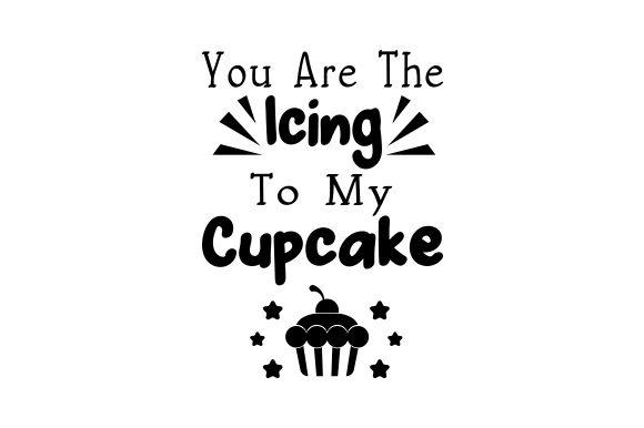 Download Free You Are The Icing To My Cupcake Svg Cut File By Creative Fabrica for Cricut Explore, Silhouette and other cutting machines.