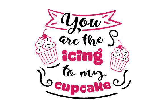 You Are the Icing to My Cupcake Love Craft Cut File By Creative Fabrica Crafts