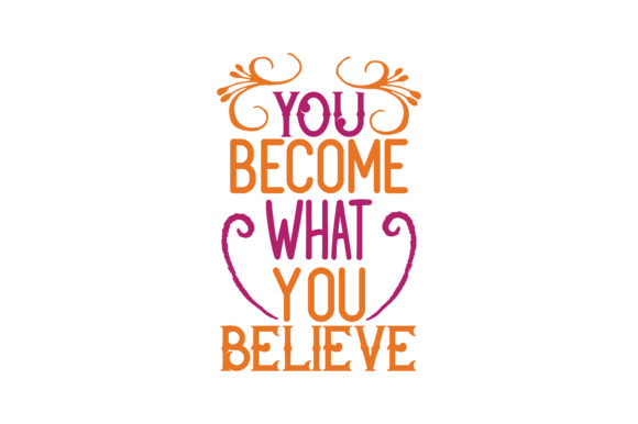 Download Free You Become What You Believe Quote Svg Cut Graphic By Thelucky for Cricut Explore, Silhouette and other cutting machines.