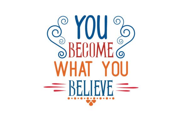 Download Free You Become What You Believe Svg Cut Quote Graphic By Thelucky for Cricut Explore, Silhouette and other cutting machines.