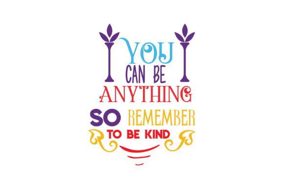 Download Free You Can Be Anything So Remember To Be Kind Svg Cut Quote Graphic for Cricut Explore, Silhouette and other cutting machines.