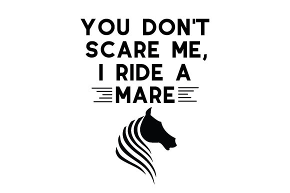 Download Free You Don T Scare Me I Ride A Mare Svg Cut File By Creative for Cricut Explore, Silhouette and other cutting machines.