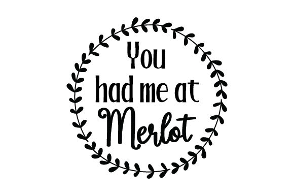 You Had Me At Merlot Svg Cut File By Creative Fabrica Crafts Creative Fabrica
