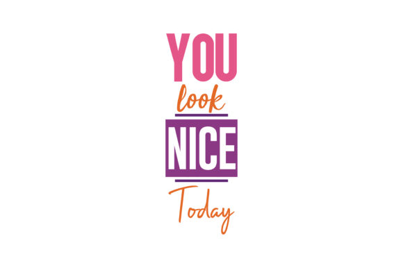 Download Free You Look Nice Today Quote Svg Cut Graphic By Thelucky Creative for Cricut Explore, Silhouette and other cutting machines.