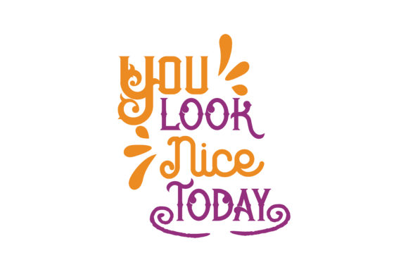 Download Free You Look Nice Today Svg Cut Quote Graphic By Thelucky Creative for Cricut Explore, Silhouette and other cutting machines.